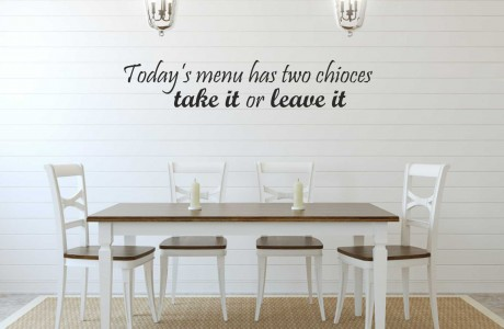 Today's menu has two choices - take it or leave it
