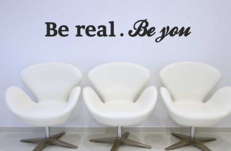 Be real.Be you